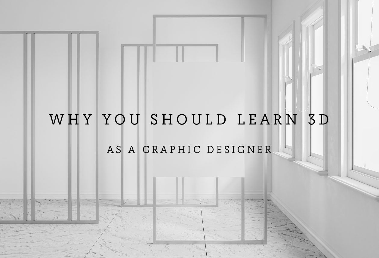 Why Should You Learn 3D As a Graphic Designer ?